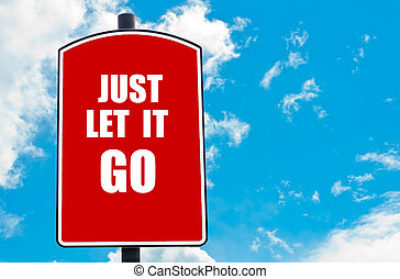 Just Let It Go motivational quote written on red road sign...