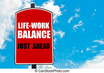 Work Life Balance Just Ahead motivational quote written on...