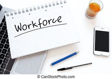 Workforce - handwritten text in a notebook on a desk - 3d...