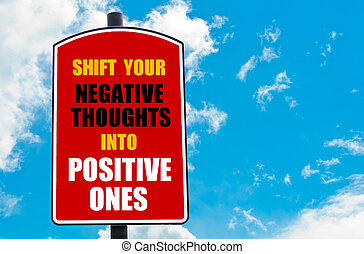 Shift Your Negative Thoughts Into Positive Ones motivational...