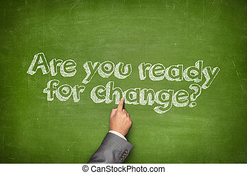 Are you ready for change concept on green blackboard with...
