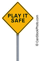 Play It Safe  - A road sign indicating Play It Safe