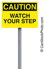Watch Your Step - A caution sign indicating Watch Your Step...