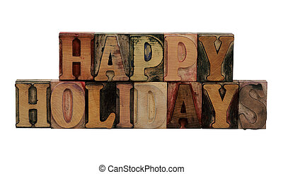 Happy Holidays in letterpress wood letters - the phrase...