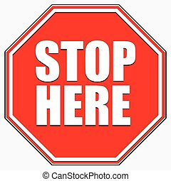 Stop sign. Red octagonal road sign with STOP HERE text