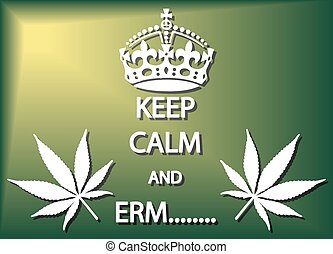 Keep Calm And Erm - A keep calm and erm cannabis poster or...
