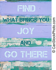 Find What Brings You Joy And Go There - Concept image of...