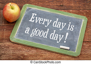 Every day is good one on blackboard - Every day is good day...