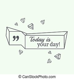 Inspirational quote Today is your day wise saying in square...