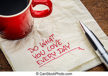 Do what you love every day - text on napkin - Do what you...