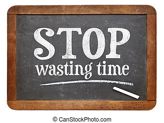 Stop wasting time blackboard sign