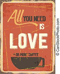 Retro metal sign quot; All you need is love or more...