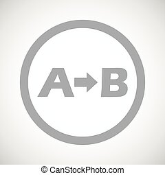 Grey A to B sign - Grey letters A, B and arrow in circle, on...