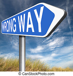 wrong way sign - wrong way big mistake turn back bad choice...