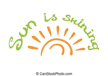 Lettering calligraphic phrase SUN IS SHINING, isolated on...