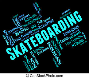 Skateboarding Words Indicates Activity Action And Extreme -...