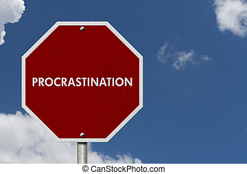 Stop Procrastination Road Sign, Stop sign with words stop...