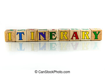 itinerary colorful wooden word block on the white background...