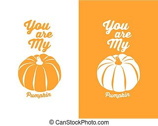 You are my pumpkin - This design better for a t shirt print...