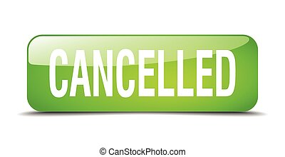 cancelled green square 3d realistic isolated web button