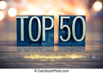 Top 50 Concept Metal Letterpress Type - The word TOP 50...