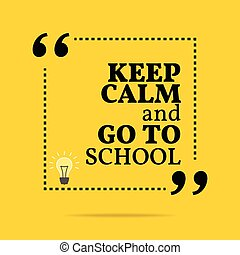 Inspirational motivational quote Keep calm and go to sc
