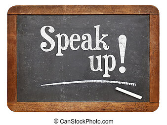 Speak up motivational phrase on blackboard - Speak up...