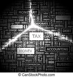 TAX. Word cloud illustration. Tag cloud concept collage.