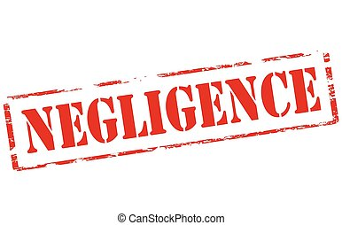 Negligence - Rubber stamp with word negligence inside,...