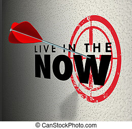 Live in the Now Arrow Hitting Target Aim Enjoy Present Moment