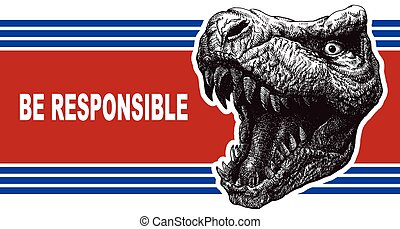 Be responsible - Presidential Election Poster with trex head...