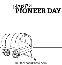 Happy pioneer day - Wagon illustration, Happy Pioneer Day...