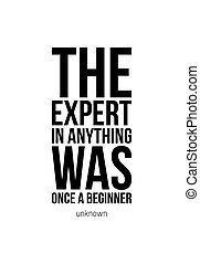 Work quote poster THE EXPERT IN ANYTHING WAS ONCE A BEGINNER...