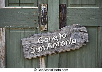 Gone to San Antonio - Gone to San Antonio,Texas sign on old...