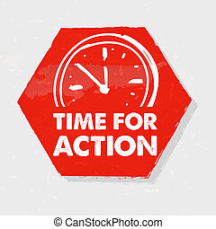 time for action with clock, grunge hexagon label with sign -...