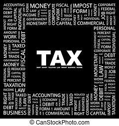 TAX Background concept wordcloud illustration Print concept...