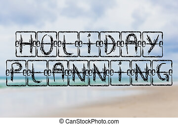schedule board with words Holiday Planning on beach background