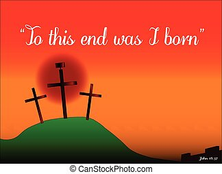 To This End Was I Born - The three crosses with sign on...