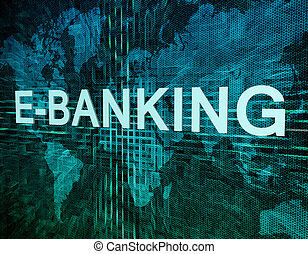 E-Banking text concept on green digital world map background...