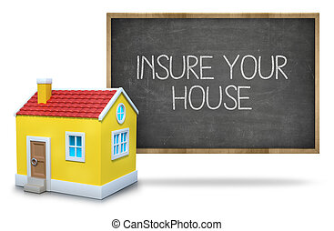 Insure your house on blackboard - Insure your house text on...