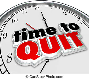 Time to Quit Clock Words End Job Career Working Stop...