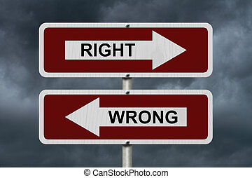 Right versus Wrong, Red and white street signs with words...