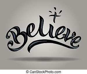 Believe - Hand drawn vector illustration or drawing of the...