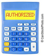 Calculator with AUTHORIZED on display isolated on white...