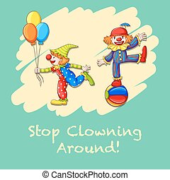 Idiom saying stop clowning around