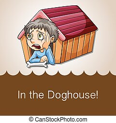 Doghouse - Idiom saying in the doghouse