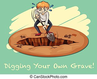 Digging - English idiom says digging your own grave