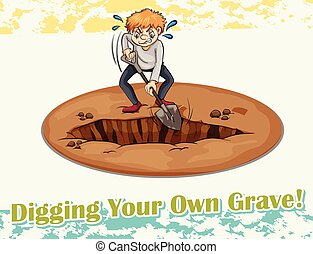 Digging - English idiom saying digging your own grave