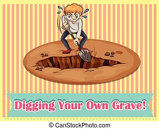 Digging - Idiom says digging your own grave