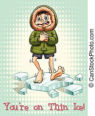On thin ice - Idiom saying you're on thin ice